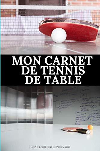 Mon carnet de tennis de table: Carnet de tennis de table pour sportive passionnée  Carnet de haute qualité   Magnifique design  carnet facile à remplir   100 pages format (15 X 23 cm)