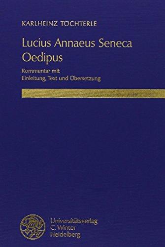 Lucius Annaeus Seneca: Oedipus: Kommentar mit Einleitung, Text und Übersetzung: Oedipus: Kommentar Mit Einl., Text Und Ubersetzung (Wissenschaftliche ... und lateinischen Schriftstellern)