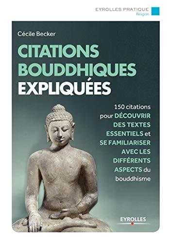 Citations bouddhistes expliquées: 150 citations pour découvrir des textes essentiels et se familiariser avec tous les aspects du bouddhisme.