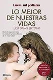 Lo mejor de nuestras vidas: Desde la experiencia de mi profesión y la sensibilidad de mi maternidad (No Ficción)