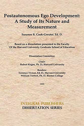 Postautonomous Ego Development: A Study of Its Nature and Measurement (Integral Publishers Dissertat
