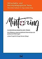 Mentoring in Hochschuldidaktik und -praxis: Eine Reflexion wissenschaftlicher Erkenntnisse und praktischer Erfahrungen