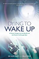 Dying to Wake Up: A Doctor's Voyage into the Afterlife and the Wisdom He Brought Back by NA(1905-07-04)