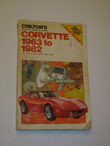 Chilton's Repair and Tune-Up Guide: Corvette 1963 to 1982; 305-327-350-396-427-454 (Chilton's Repair Manual)