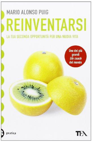 Reinventarsi. La tua seconda opportunità per una nuova vita