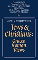 Jews and Christians: Volume 6: Graeco-Roman Views (Cambridge Commentaries on Writings of the Jewish and Christian World)