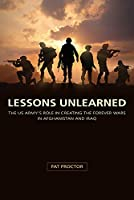 Lessons Unlearned: The U.s. Army's Role in Creating the Forever Wars in Afghanistan and Iraq (American Military Experience)
