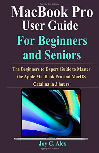 Macbook Pro User Guide For Beginners and Seniors: Updated Manual With Tips & Tricks To Operate MacOS Catalina Like a Pro