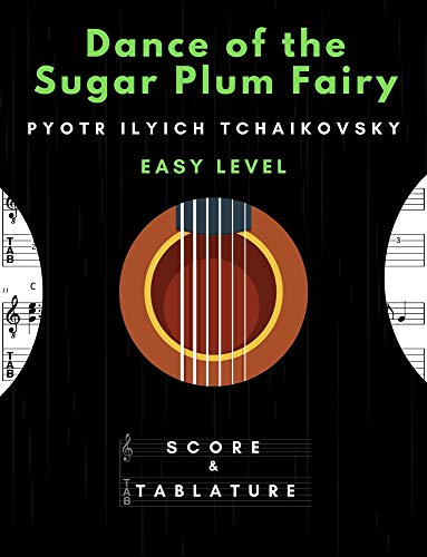 Dance of the Sugar Plum Fairy – Pyotr Ilyich Tchaikovsky – Solo Guitar Easy Level: Classic, Popular Song In Standard Notation and Tablature for Beginners TABS and Scores with short description Gift