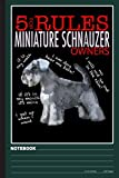 5 Rules For Miniature Schnauzer Owners Notebook: Schnauzer notebook college ruled (120pages 6x9in) Schnauzers notebook for kids, girls