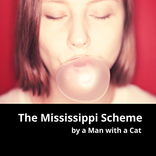 The Mississippi Scheme: In Which a Scottish Adventurer Destroys the Economy of France audiobook cover art