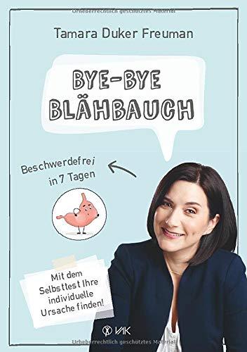 Bye-bye Blähbauch: Beschwerdefrei in 7 Tagen - Mit dem Selbsttest Ihre individuelle Ursache finden