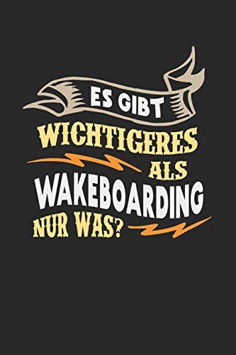 Es gibt wichtigeres als Wakeboarding nur was?: Notizbuch A5 kariert 120 Seiten, Notizheft / Tagebuch / Reise Journal, perfektes Geschenk für Wakeboarder
