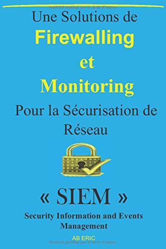 Une Solutions de Firewalling et Monitoring Pour la Sécurisation de Réseau: « SIEM » Security Information and Events Management, Gestion des évènements, NGFW FortiGate, McAfee ESMus