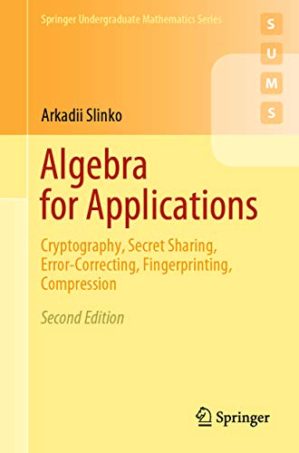 Algebra for Applications: Cryptography, Secret Sharing, Error-Correcting, Fingerprinting, Compression (Springer Undergraduate Mathematics Series)