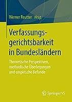Verfassungsgerichtsbarkeit in Bundeslaendern: Theoretische Perspektiven, methodische Ueberlegungen und empirische Befunde