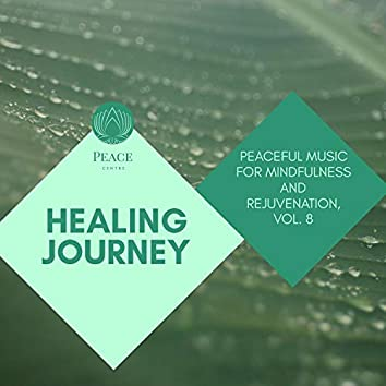 Healing Journey - Peaceful Music For Mindfulness And Rejuvenation, Vol. 8
