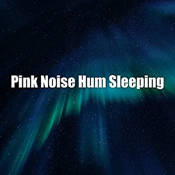 Pink Noise Hum Sleeping