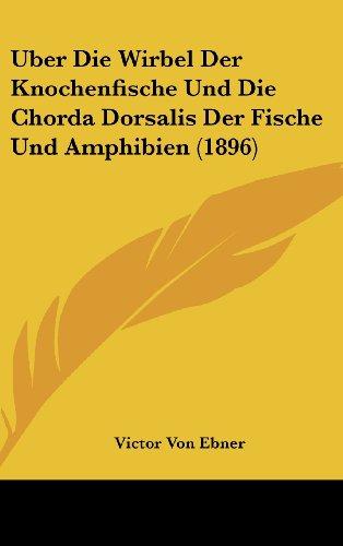 Uber Die Wirbel Der Knochenfische Und Die Chorda Dorsalis Der Fische Und Amphibien (1896)