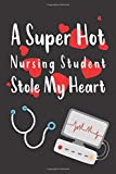 A Super Hot Nursing Student Stole My Heart: Lined Notebook/ Journal Gift, 120 Pages, 6x9, Soft Cover, Matte Finish