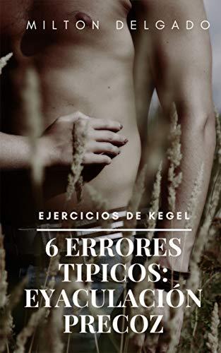 6 ERRORES TIPICOS: EYACULACIÓN PRECOZ: EJERCICIOS DE KEGEL