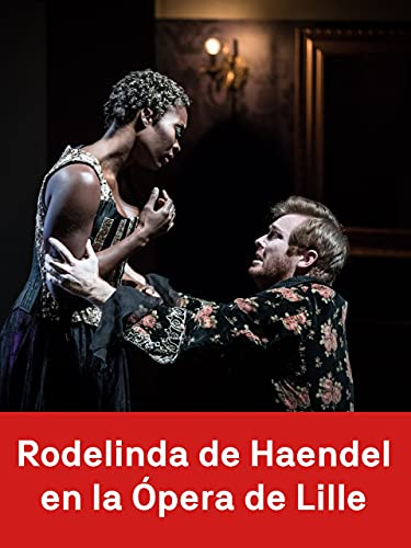 Rodelinda de Haendel en la Opéra de Lille