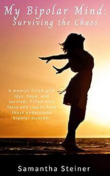 My Bipolar Mind: Surviving the Chaos by [Samantha Steiner]