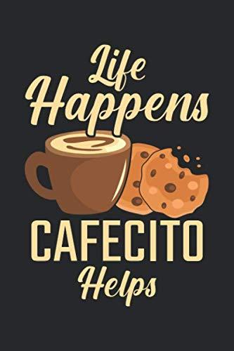 Life Happens Cafecito Helps: Liebhaber von spanischem Kaffee Kaffee Kekse Koffein Notizbuch DIN A5 120 Seiten für Notizen, Zeichnungen, Formeln | Organizer Schreibheft Planer Tagebuch