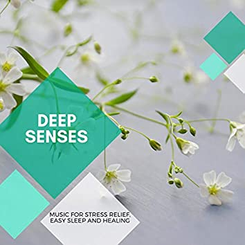 Deep Senses - Music For Stress Relief, Easy Sleep And Healing