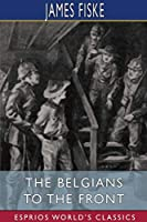 The Belgians to the Front (Esprios Classics)
