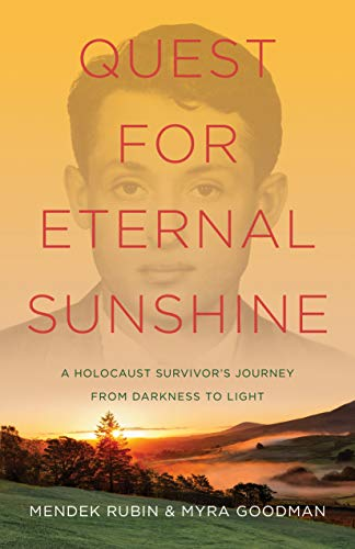 Quest for Eternal Sunshine: A Holocaust Survivor's Journey from Darkness to Light