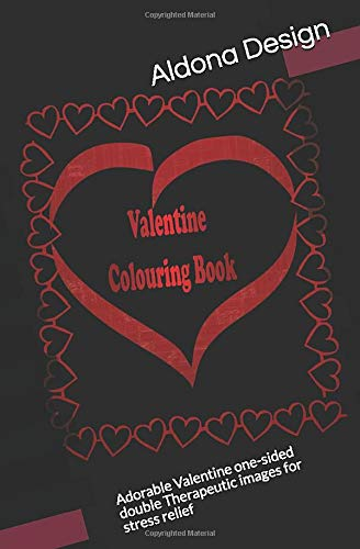 Valentine Colouring Book: Adorable Valentine one-sided double Therapeutic  images for stress relief (Therapeutic  colouring, Band 7)
