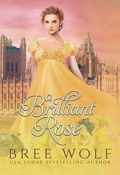 A Brilliant Rose: A Regency Romance (A Forbidden Love Novella Series Book 2) by [Bree Wolf]