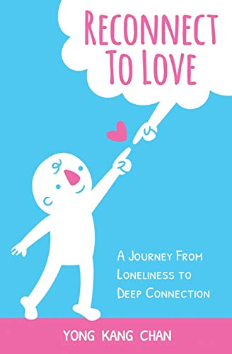Reconnect to Love: A Journey From Loneliness to Deep Connection (Spiritual Love, Band 1)