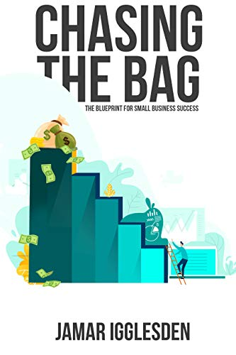 Chasing The Bag : The blueprint for small business success (English Edition)