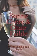 Bonne Chère & Chair Faible: A l'hédonisme et la liberté (French Edition)