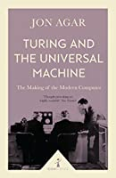 Turing and the Universal Machine: The Making of the Modern Computer (Icon Science)