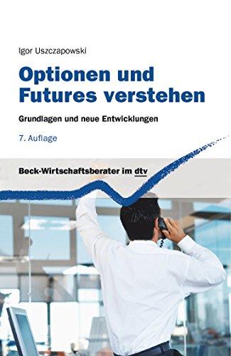Optionen und Futures verstehen: Grundlagen und neue Entwicklungen (Beck-Wirtschaftsberater im dtv)