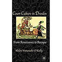 Court Culture In Dresden: From Renaissance to Baroque【洋書】 [並行輸入品]