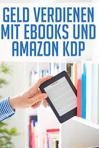 GELD VERDIENEN MIT EBOOKS UND AMAZON KDP