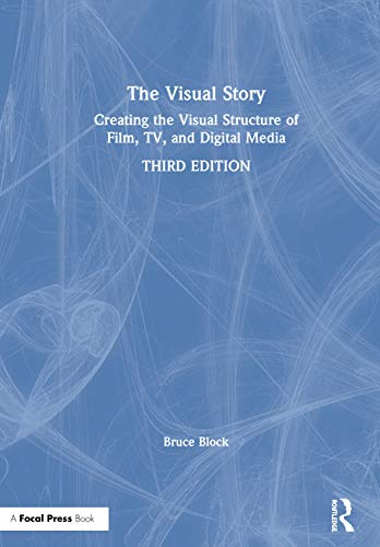 Compare Textbook Prices for The Visual Story: Creating the Visual Structure of Film, TV, and Digital Media 3 Edition ISBN 9780367499693 by Block, Bruce