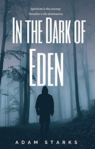In the Dark of Eden (The Eden Trilogy Book 1) by [Adam Starks]