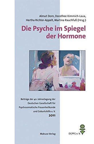 Die Psyche im Spiegel der Hormone. Beiträge der 40. Jahrestagung der Deutschen Gesellschaft für Psychosomatische Frauenheilkunde und Geburtshilfe (DGPFG e. V.)