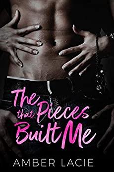 The Pieces that Built Me: The Pieces that Built Me, Pieces Collection Book One (The Pieces Collection 1) by [Amber Lacie]