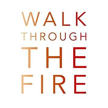Walk Through the Fire