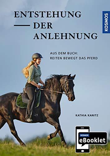 KOSMOS eBooklet: Entstehung der Anlehnung: Auszug aus dem Hauptwerk: Reiten bewegt das Pferd