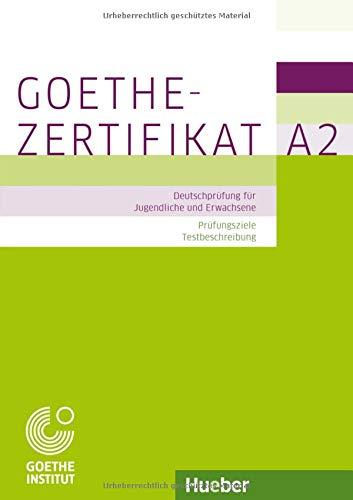 Goethe-Zertifikat A2 – Prüfungsziele, Testbeschreibung: Deutschprüfung für Jugendliche und Erwachsene.Deutsch als Fremdsprache / Buch mit ausführlichen Erklärungen (EXA)
