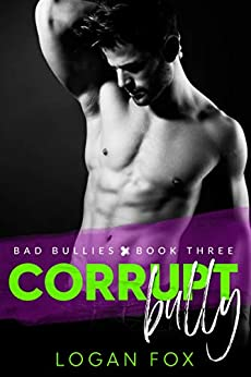 Corrupt Bully (Bad Bullies Book Three): A Dark Bully Romance by [Logan Fox]