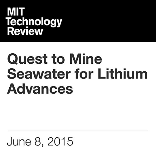 Quest to Mine Seawater for Lithium Advances                   By:                                                                                                                                 Richard Martin                               Narrated by:                                                                                                                                 Elizabeth Wells                      Length: 6 mins     Not rated yet     Overall 0.0