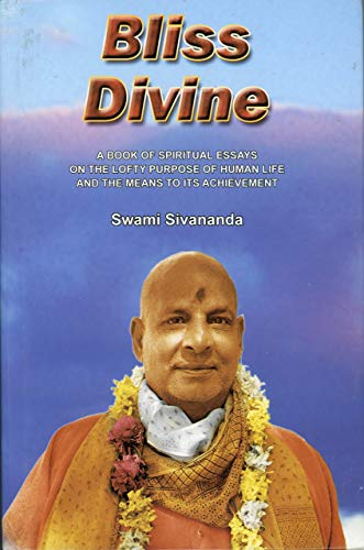 Bliss Divine: A Book of Spiritual Essays on the Lofty Purpose of Human Life